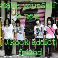 Make yourself a new J.Rock addict friend